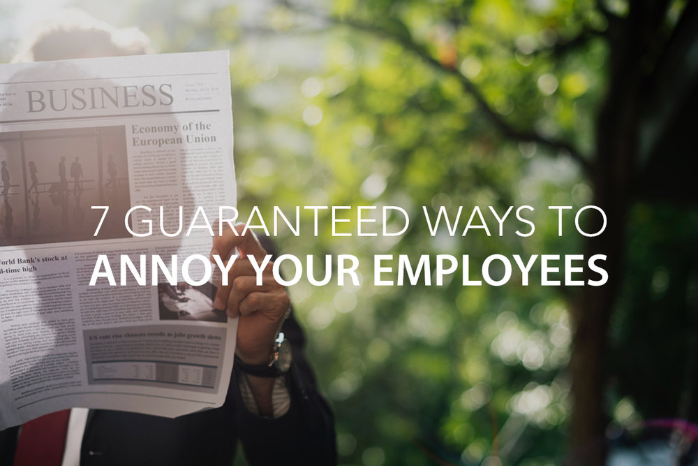 7 Guaranteed Ways to Annoy your Employees - The Center Consulting Group - Leadership Coaching and Consulting for Businesses, Churches, and Non-Profits