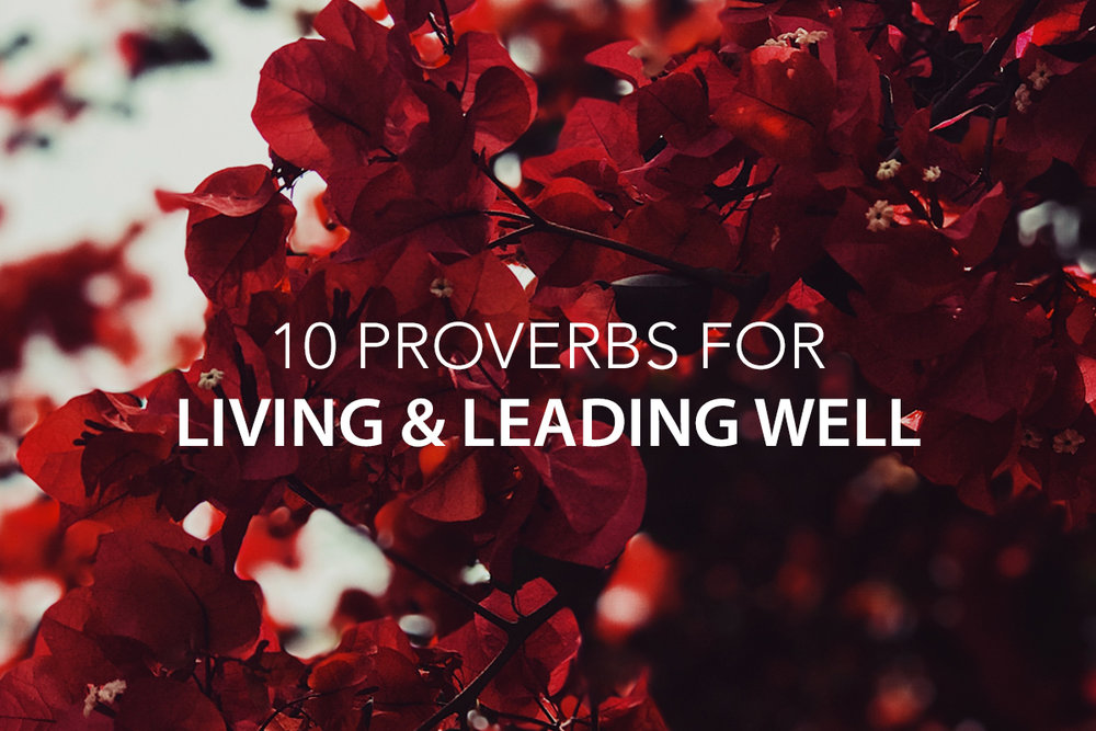 10 Proverbs for Living and Leading Well- The Center Consulting Group - Leadership Coaching and Consulting for Businesses, Churches, and Non-Profits