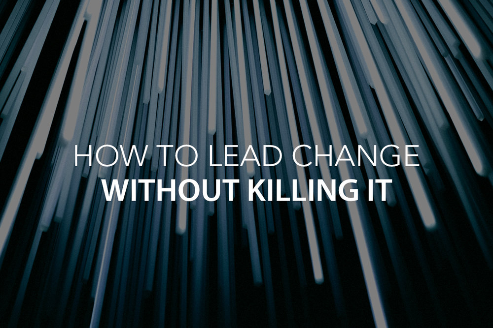 How to Lead Change Without Killing it! - The Center Consulting Group - Leadership Coaching and Organizational Consulting for Businesses, Churches, and Non-profits