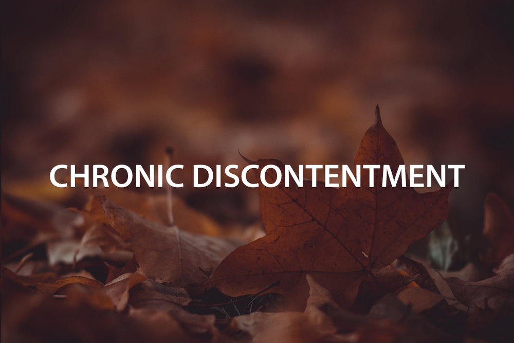 Chronic Discontentment - The Center Consulting Group - Leadership Coaching and Consulting for Businesses, Churches, and Non-Profits