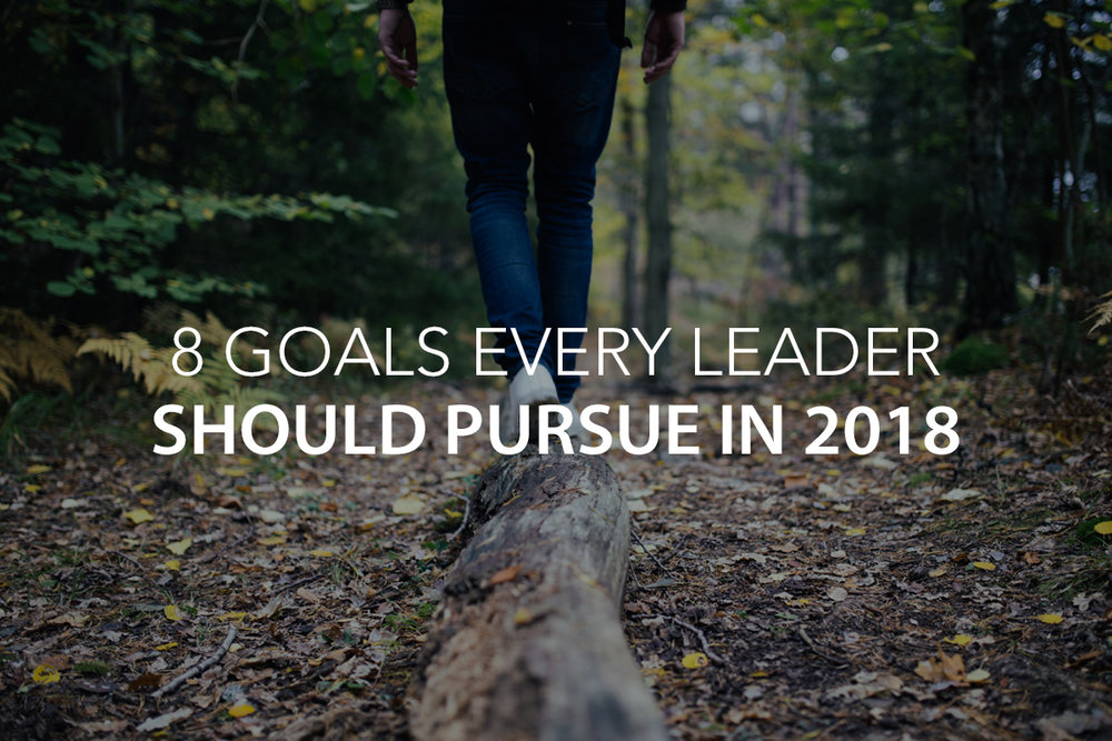 8 Goals Every Leader Should Pursue in 2018s - The Center Consulting Group - Leadership Coaching and Consulting for Businesses, Churches, and Non-Profits