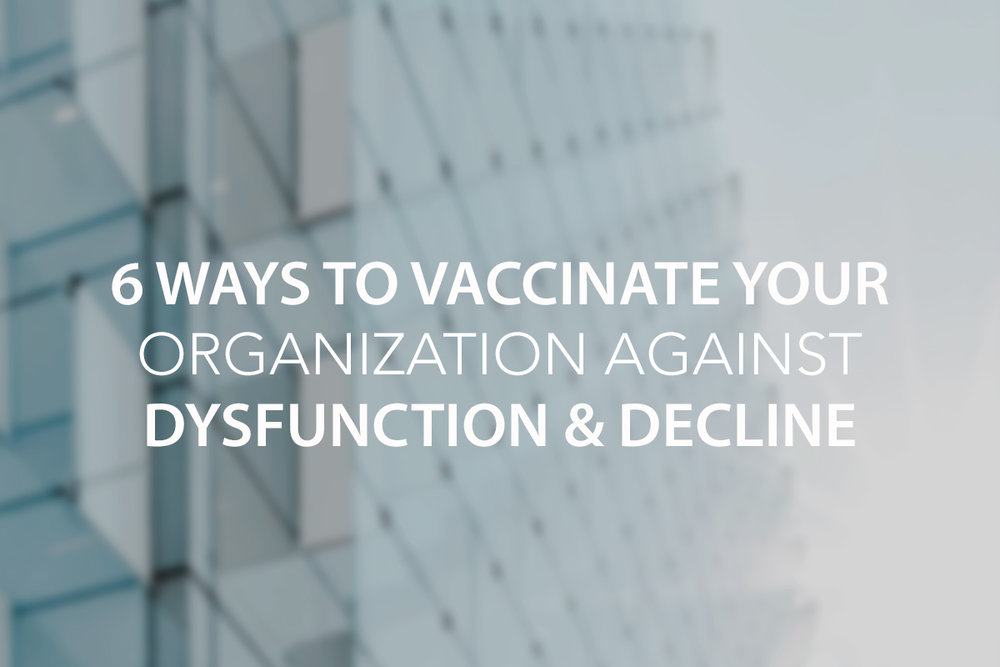 6 Ways to Vaccinate Your Organization Against Dysfunction & Decline  - The Center Consulting Group - Leadership Coaching and Consulting for Businesses, Churches, and Non-Profits