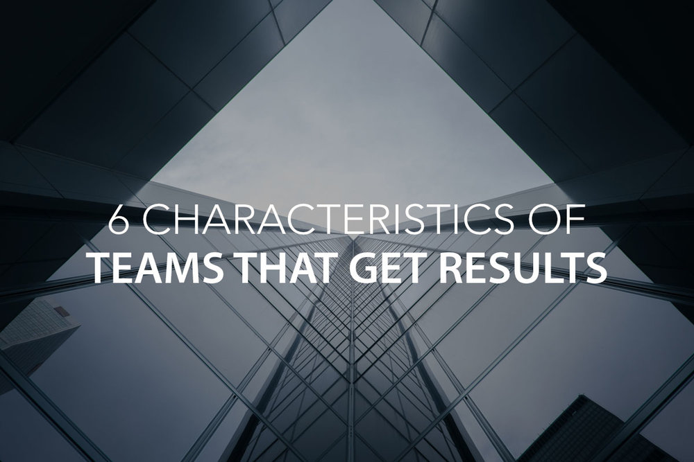 6 Characteristics of Teams that Get Results - The Center Consulting Group - Leadership Coaching and Consulting for Businesses, Churches, and Non-Profits