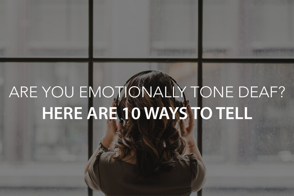Are You Emotionally Tone Deaf? Here Are 10 Ways to Tell - The Center Consulting Group - Leadership Coaching and Consulting for Businesses, Churches, and Non-Profits