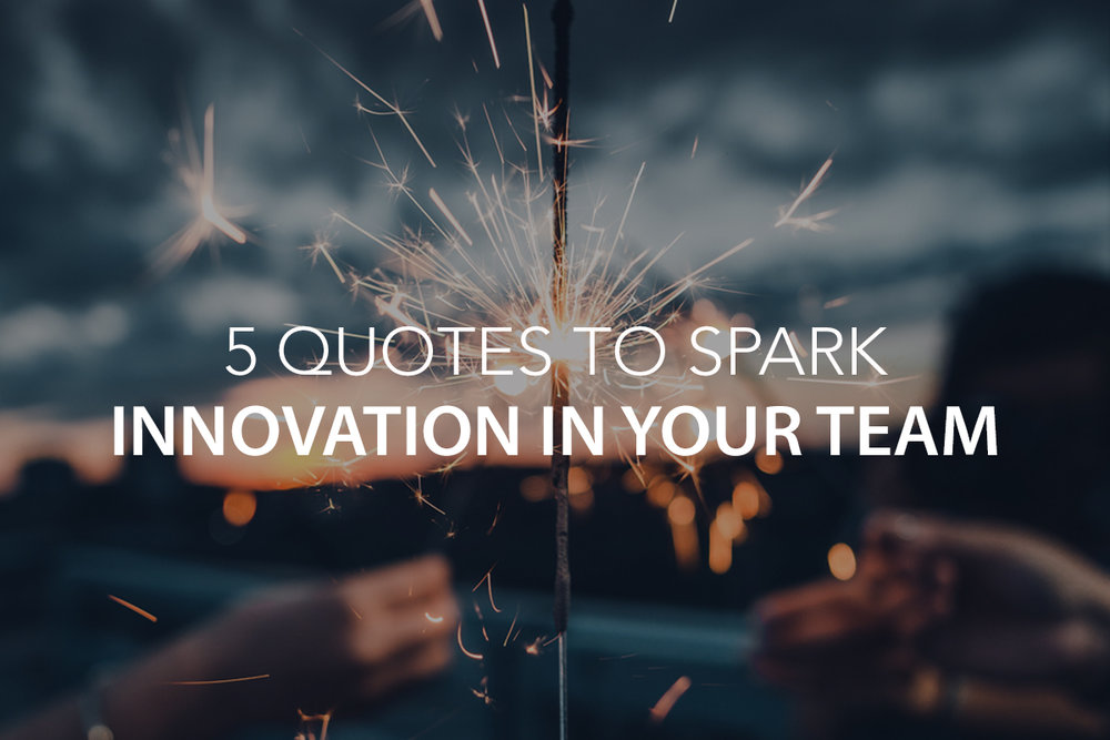 5 Quotes to Inspire Innovation in Your Team- The Center Consulting Group - Leadership Coaching and Consulting for Businesses, Churches, and Non-Profits