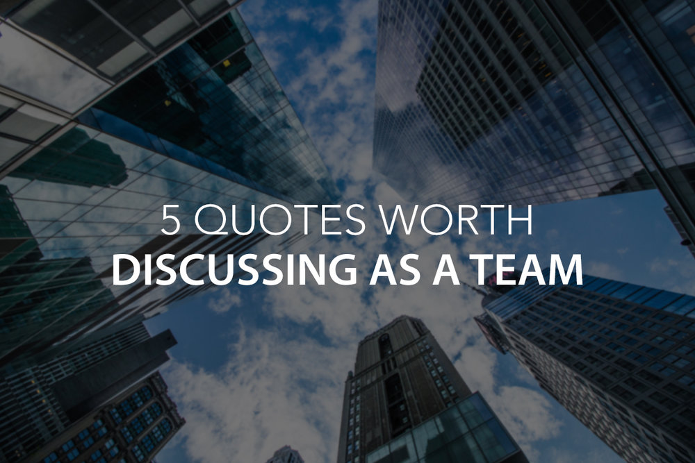 5 Quotes worth Discussing as a Team - The Center Consulting Group - Leadership Coaching and Consulting for Businesses, Churches, and Non-Profits