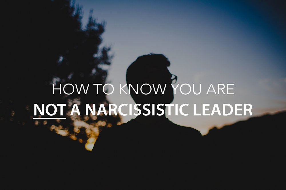 How to Know You Are NOT a Narcissistic Leader - The Center Consulting Group - Leadership Coaching and Consulting for Businesses, Churches, and Non-Profits