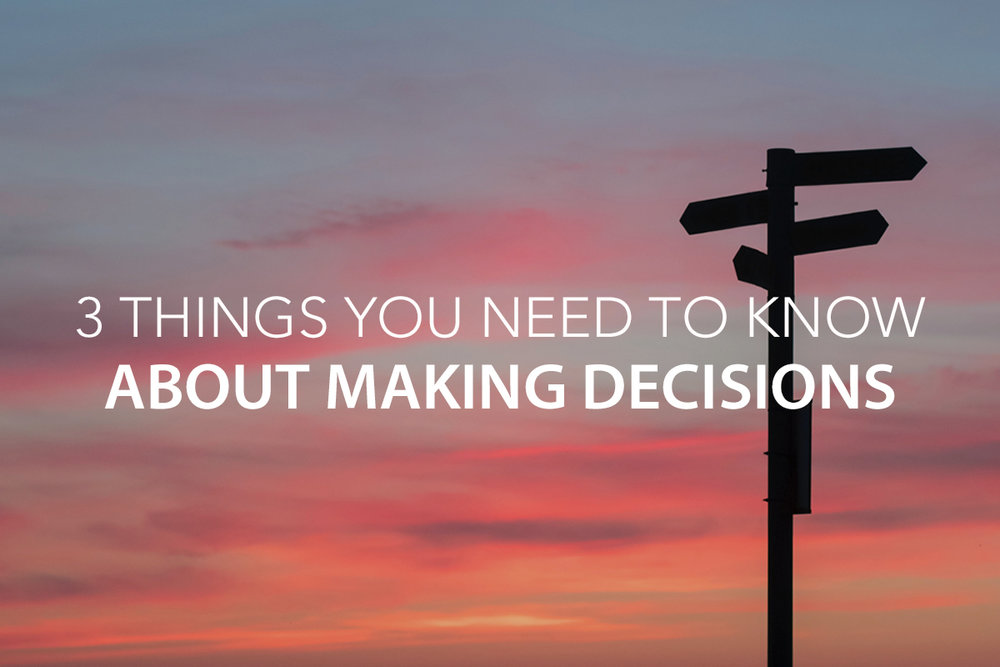 3 Things You Need to Know About Making Decisions   - The Center Consulting Group - Leadership Coaching and Consulting for Businesses, Churches, and Non-Profits