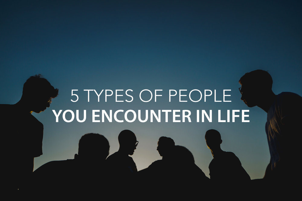 5 Types of People You Encounter in Life   - The Center Consulting Group - Leadership Coaching and Consulting for Businesses, Churches, and Non-Profits