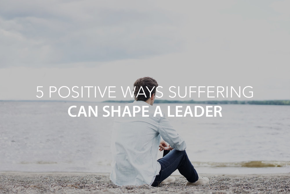 5 Positive Ways Suffering Can Shape a Leader   - The Center Consulting Group - Leadership Coaching and Consulting for Businesses, Churches, and Nonprofits