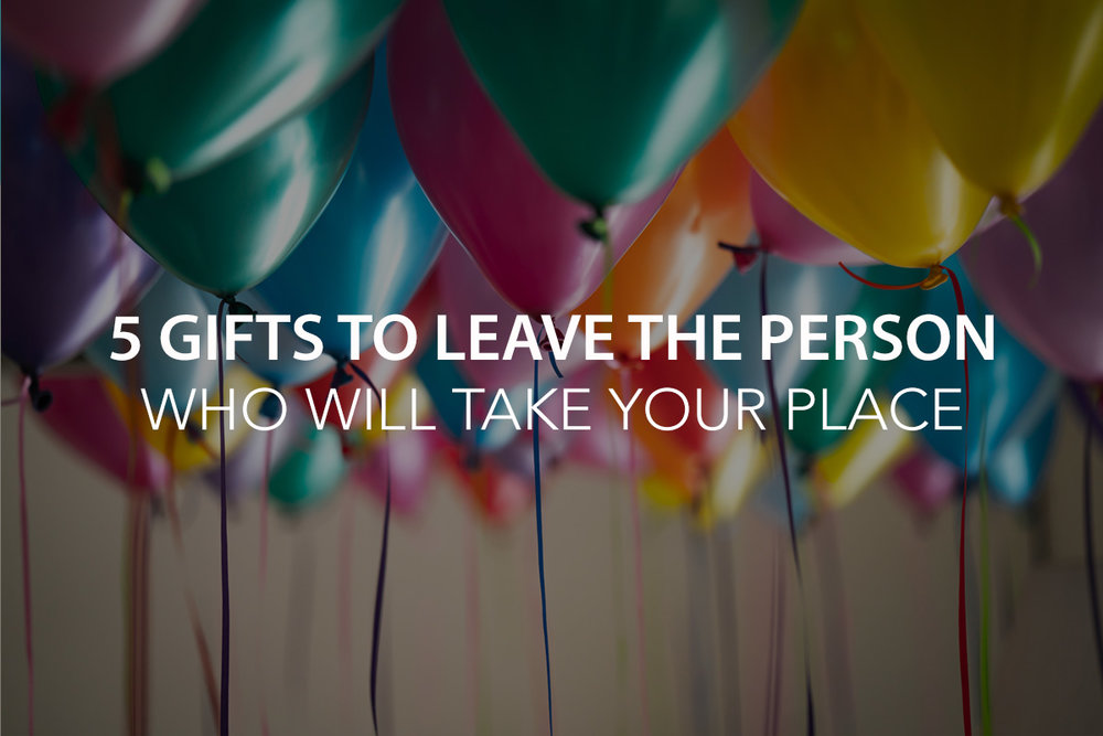 5 Gifts to Leave the Person Who Will Take Your Place - The Center Consulting Group - Leadership Coaching and Consulting for Businesses, Churches, and Nonprofits