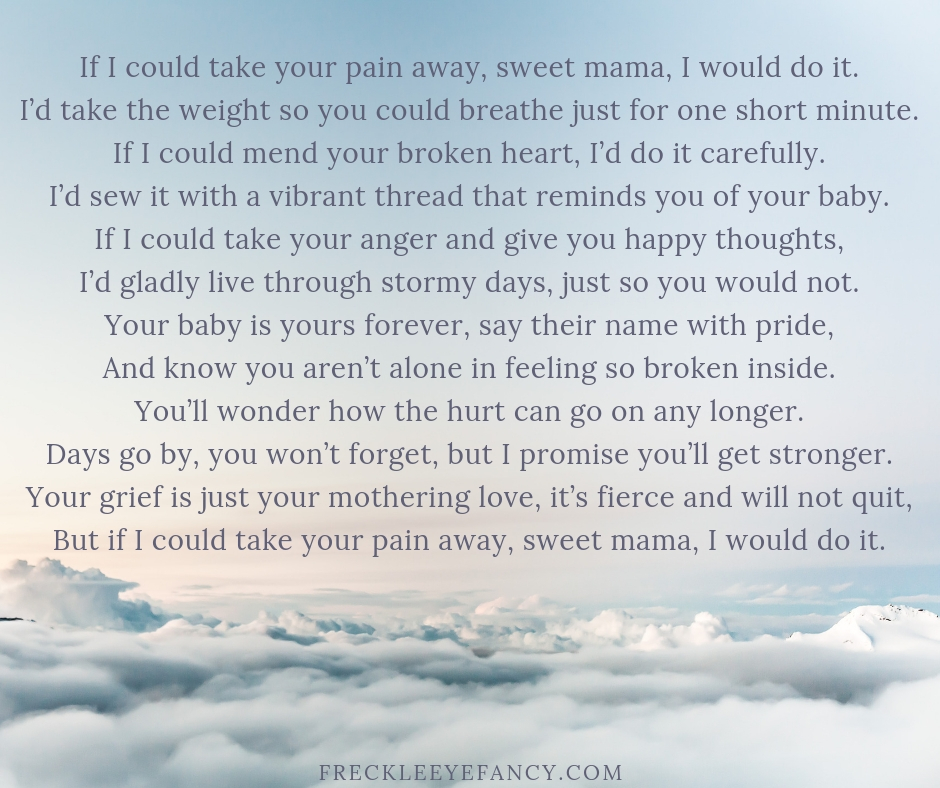 If I could take your pain away, sweet mama, I would do it.I'd take the weight so you could breathe just for one short minute.If I could mend your broken heart, I'd do it carefully.I'd sew it with a vibrant thread t.jpg