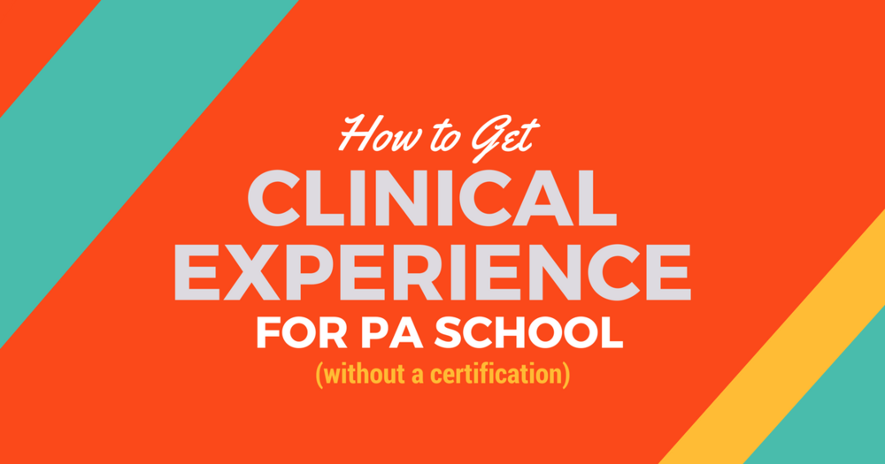 How To Get Clinical Experience For Pa School Without A
