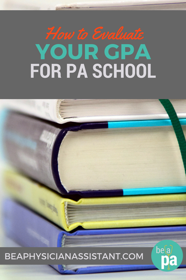 How to Evaluate Your GPA for PA SchoollBe a Physician Assistant