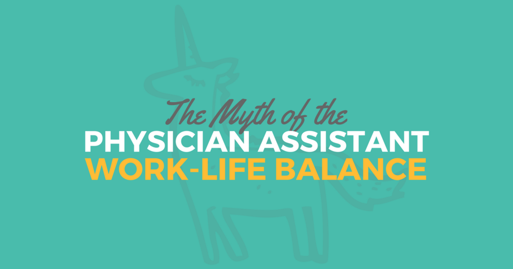 The Myth of the PA Work-Life BalancelBe a Physician Assistant