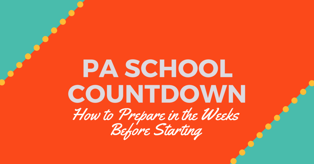 How to Prepare in the Weeks Before PA SchoollBe a Physician Assistant