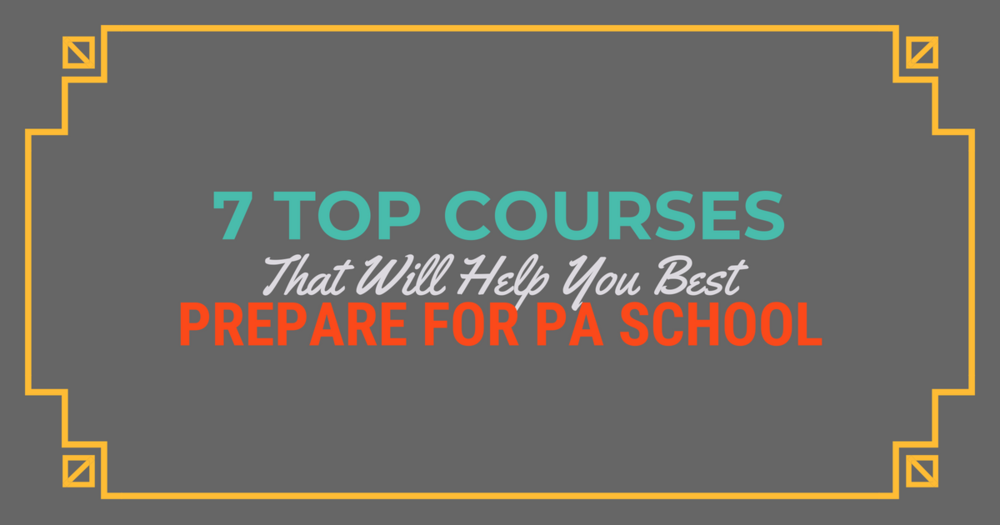 Top College Courses to Prepare for PA SchoollBe a Physician Assistant