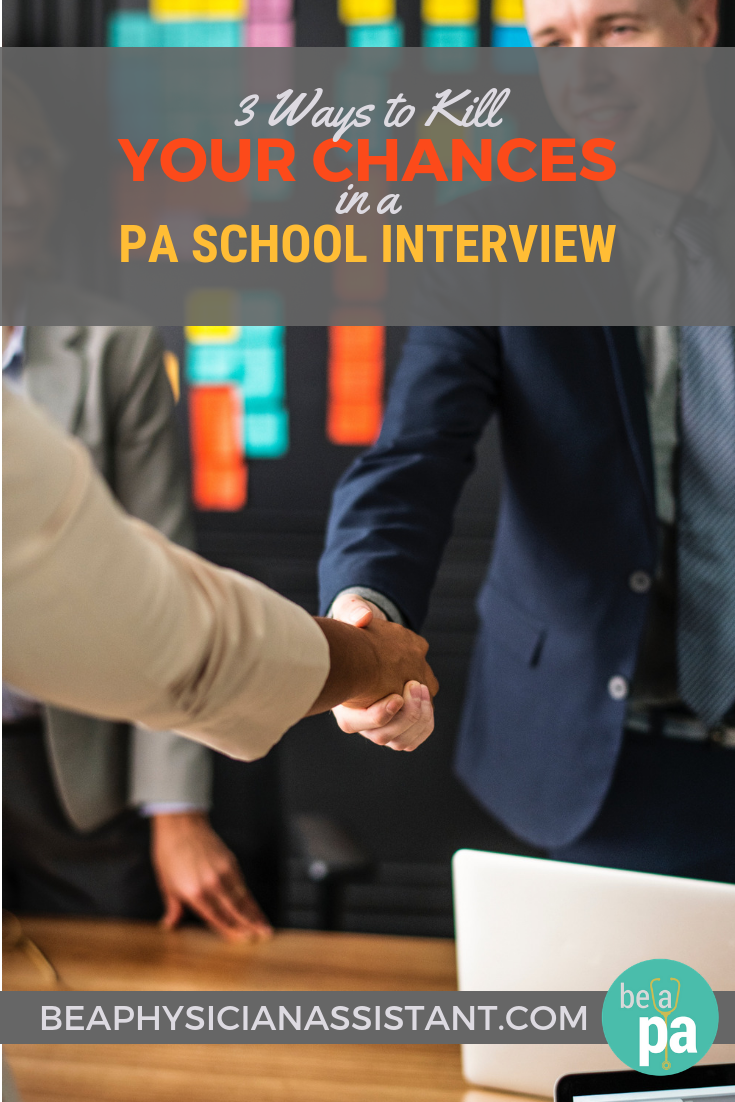 3 Ways to Kill Your Chances in a PA School InterviewlBe a Physician Assistant