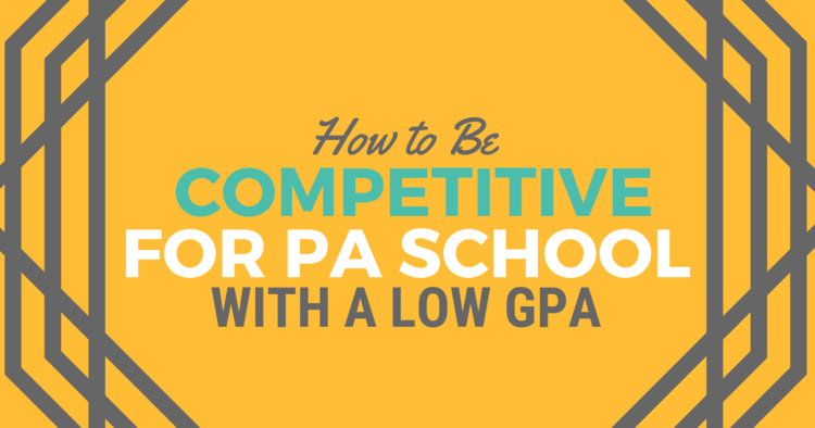 How To Be Competitive For Pa School With A Low Gpabe A Physician