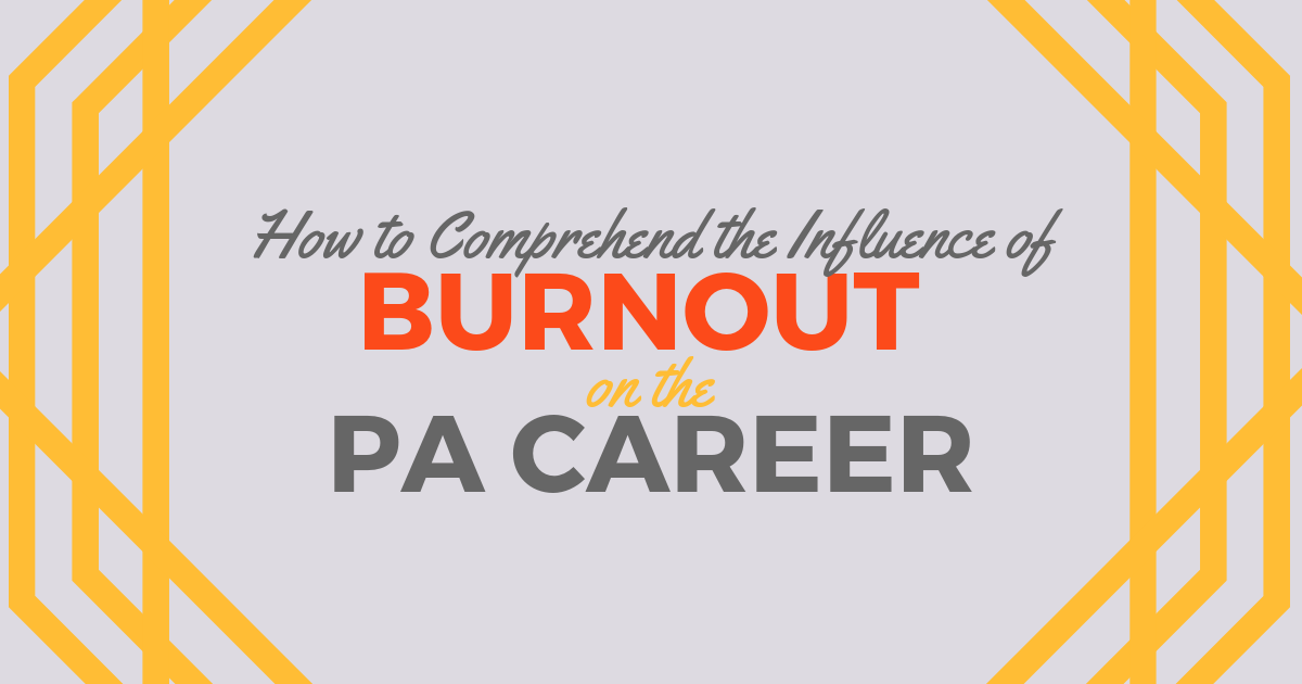How to Comprehend the Influence of Burnout on the PA Career|Be a