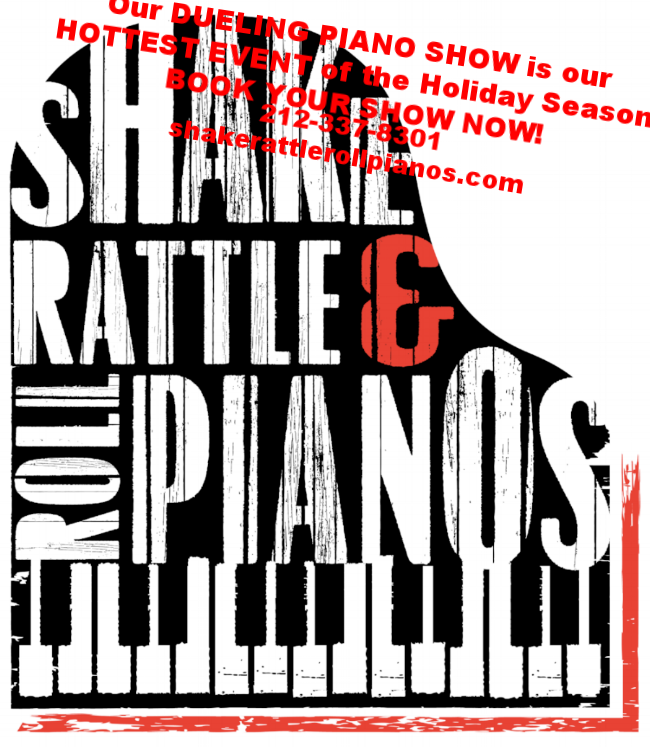 Check out our Dueling Piano Show by going to  shakerattlerollpianos.com .  DINNER & OPEN BAR PACKAGES AVAILABLE!  Call...212-337-8301.