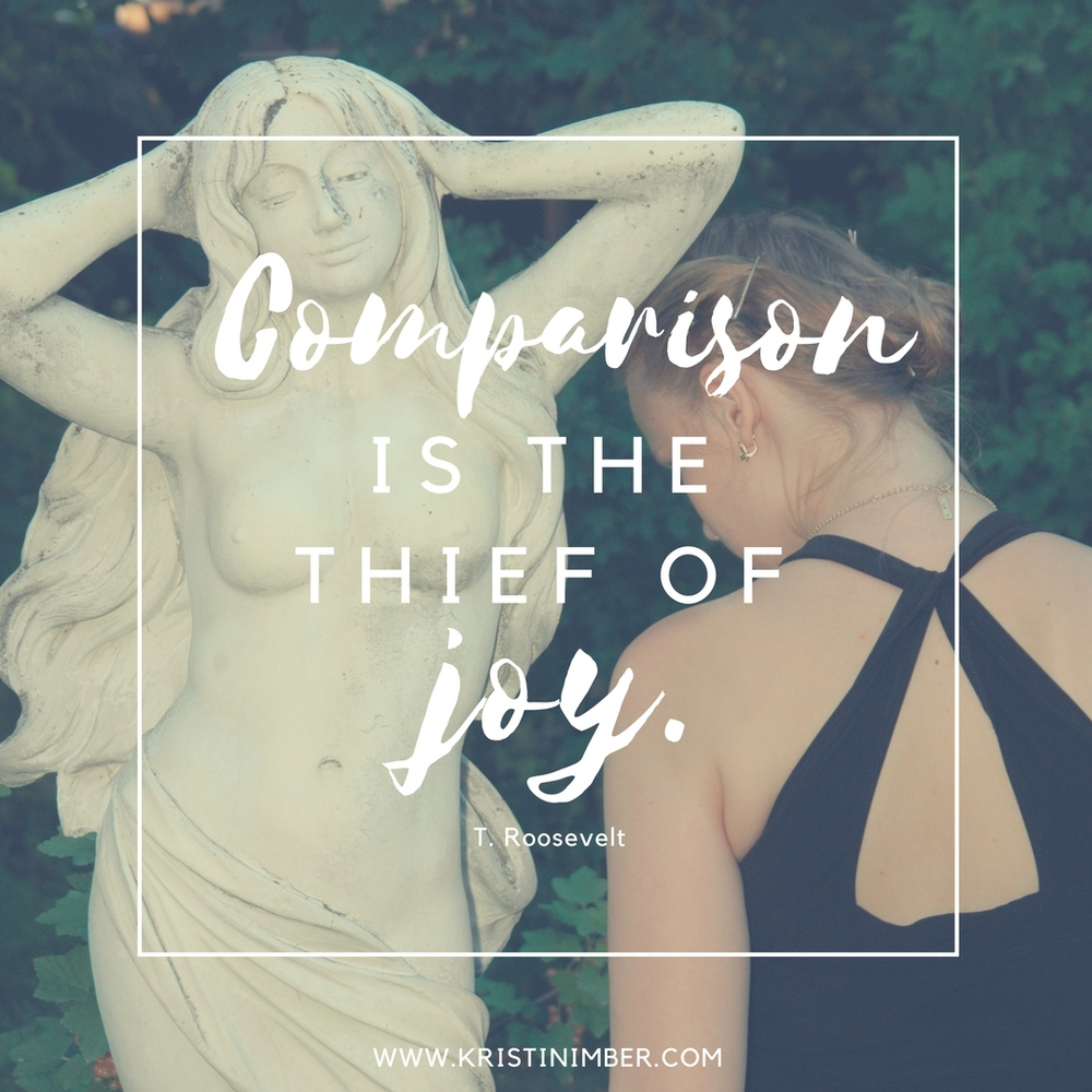 """Comparison is the thief of joy"""