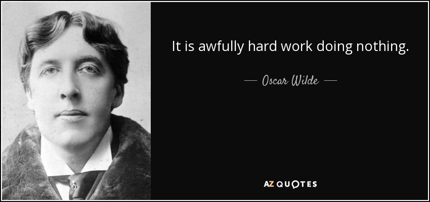 quote-it-is-awfully-hard-work-doing-nothing-oscar-wilde-79-83-45.jpg