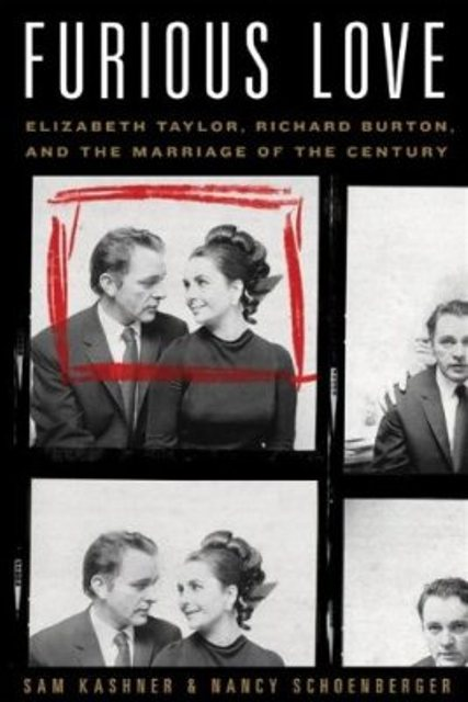 Furious Love: Elizabeth Taylor, Richard Burton: The Marriage of the Century by Sam Kashner and Nancy Shoenberger