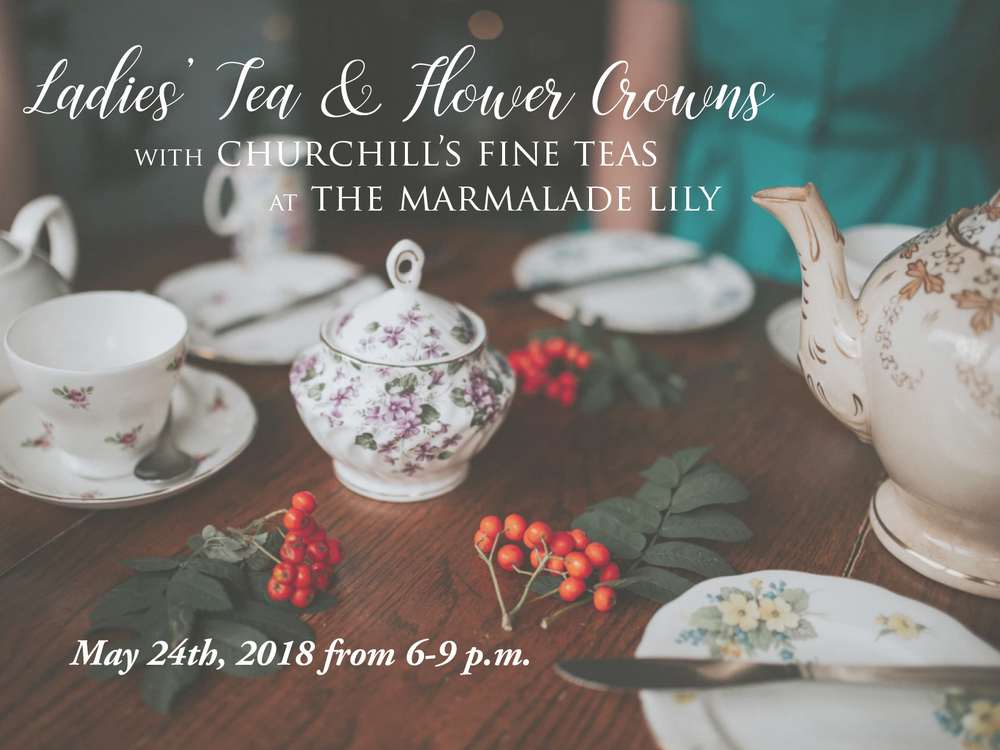 Join us for an evening of inspiration and creativity! Begin by crafting your own beautiful flower crown with the designers at The Marmalade Lily. Then enjoy a tea tasting from Churchill's Fine Teas with Afternoon Tea style light bites including tea sandwiches, scones, and sweet treats.   May 24th, 2018 from 6-9 p.m.$65.00 per guest  All materials and instruction are included.   RSVP by May 17th, 2018 at 6 p.m. via the response form below.