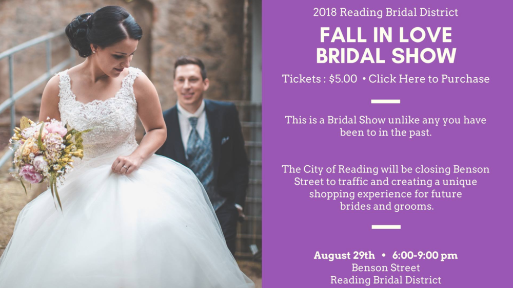 The Reading Bridal District Presents: Fall in Love with The Reading Bridal District. Spend the evening strolling the district, exploring the shops, listening to great music, eating amazing food and winning fabulous prizes. This is a Bridal Show that is unlike any you have ever been a part of in the past. The City of Reading will be closing Benson St. to traffic and creating a unique shopping experience for future brides and grooms. There will be Live Music, DJ's, Dancing, Food, Drinks and YOU - Dozens of Wedding Vendors! The City of Reading will close Benson St. from Reading Rd. - Church St. to traffic and it will be transformed into an Outdoor Bridal Show.  Vendors will be contributing to a huge wedding giveaway which brides can enter to win with a raffle ticket.  Brides can register for $5.00. With their registration they will receive (3) Free Raffle tickets for the Grand Prize Drawing at the end of the evening. They can purchase additional raffle tickets for $2.00 each or (3) for $5.00.  Tickets  HERE