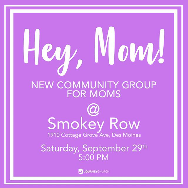 Journey has started a new community group for moms! Whatever stage of motherhood you are in, you are more than welcome to join us this Saturday at 5 PM.