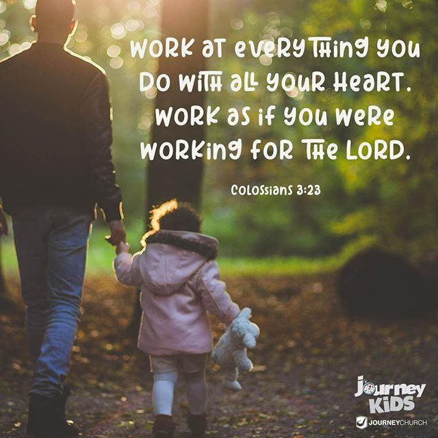 Colossians 3:23 is the verse Journey Kids have been learning about this month. The thing about kids is that they are great imitators. This can be a good thing or a bad thing depending on what people they choose to imitate. Be the example of the God-honoring worker you want your child to become.