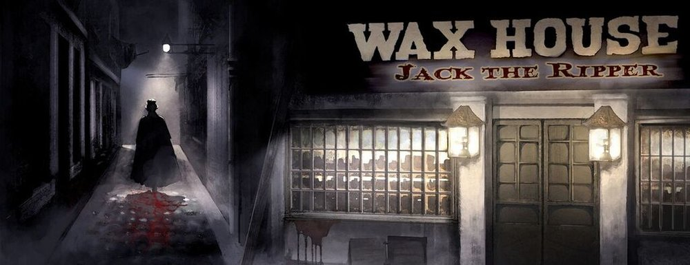 Wax House: The Legend of Jack the Ripper