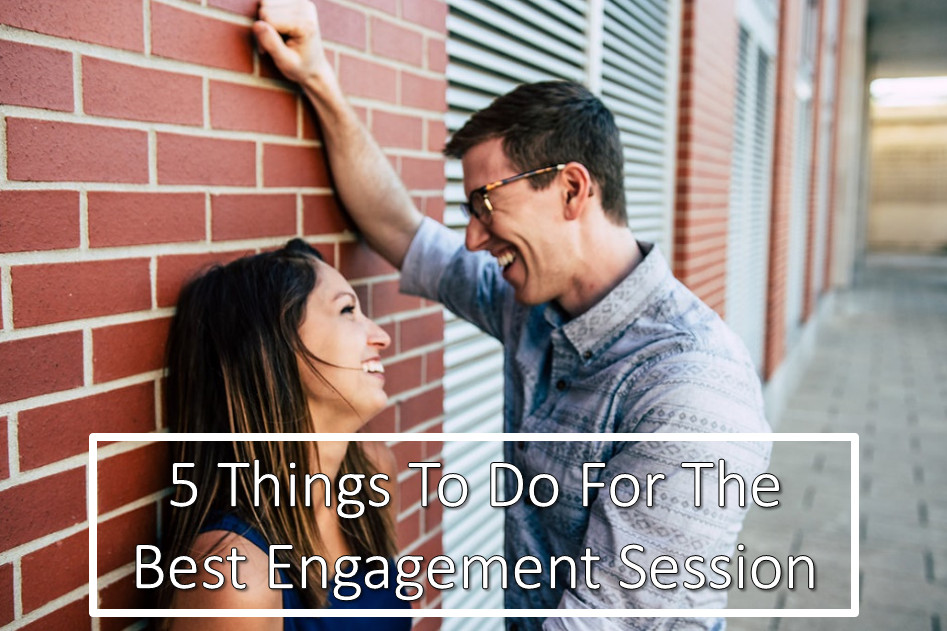 5 Things To Do For The Best Engagement Session.jpg