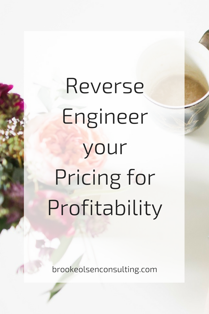 Reverse Engineer your Pricing for Profitability in Business | Brooke Olsen Consulting  - pricing, #pricing, money, profit, revenue, income, profit and loss, business financials, finance