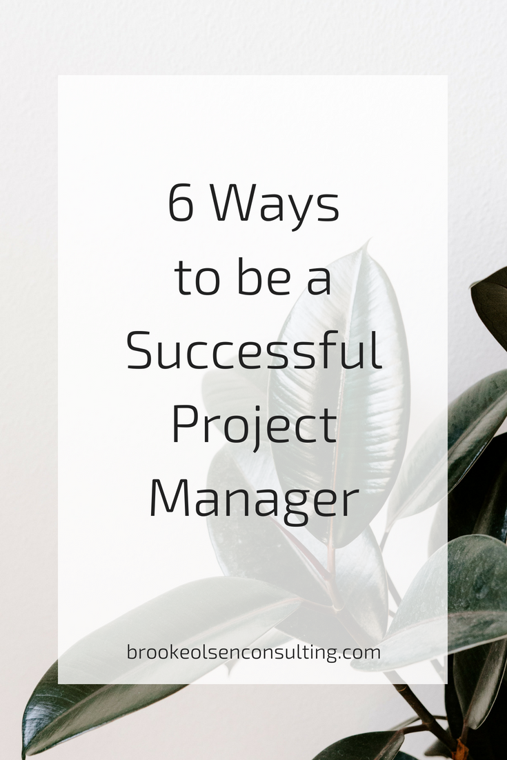 6 ways to be a successful project manager and leader | Brooke Olsen Consulting