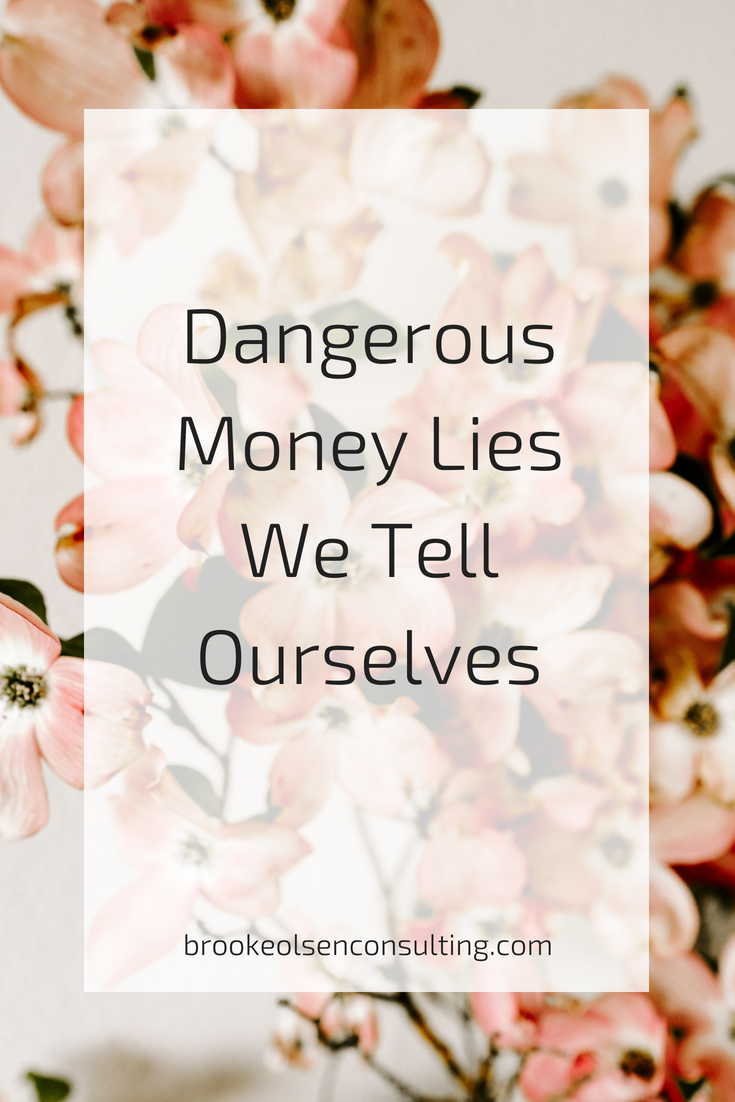 Dangerous Money Lies we Tell Ourselves | Brooke Olsen Consulting