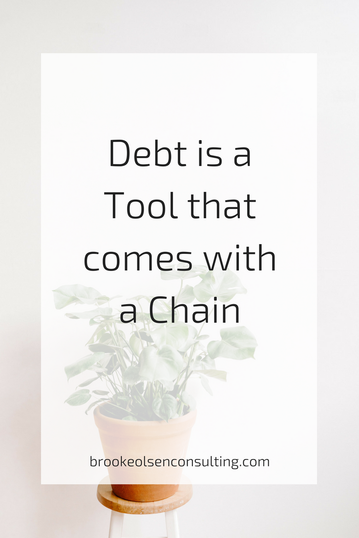 debt is a tool that comes with a chain | Brooke Olsen Consulting