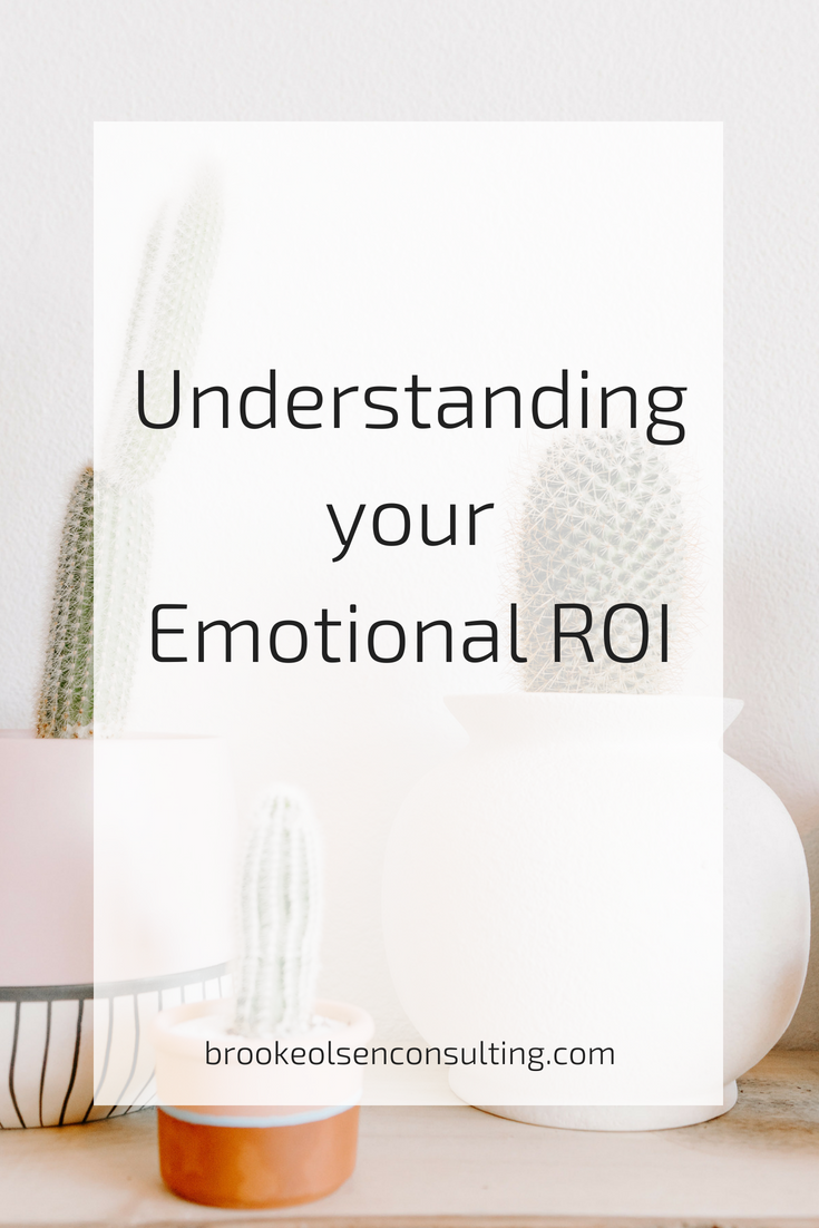 understanding your emotional return on investment in business | Brooke Olsen Consulting