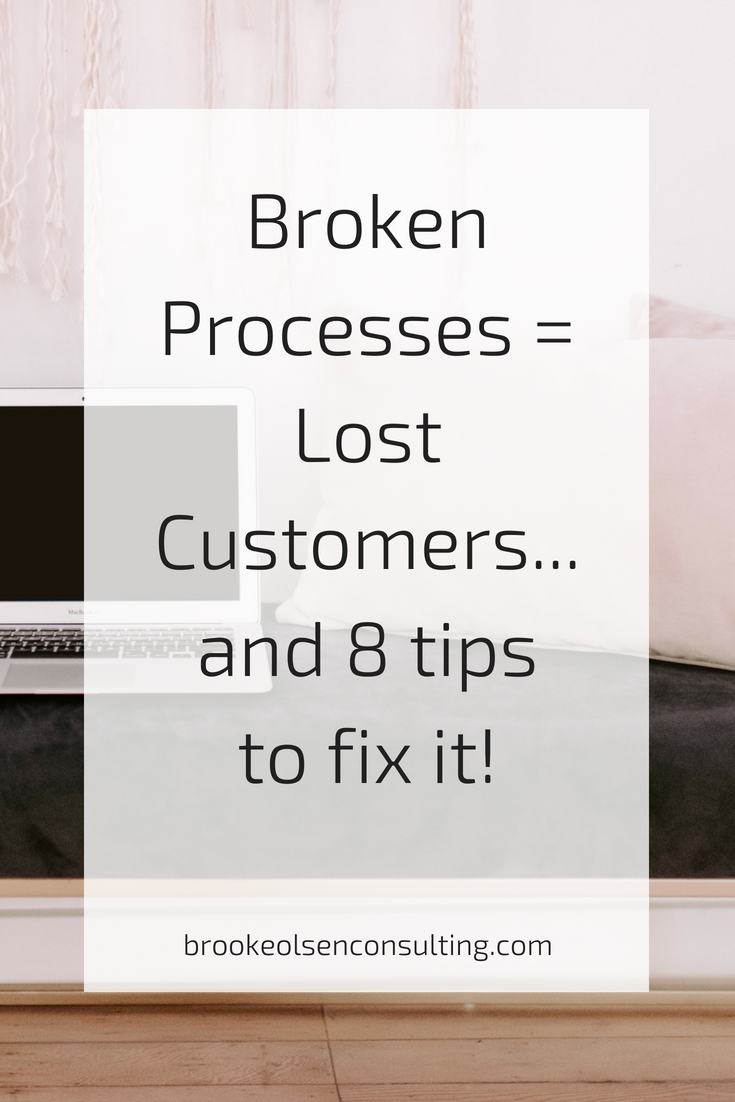Broken Processes Equals Lost Customers, and 8 Tips to Fix it | Brooke Olsen Consulting