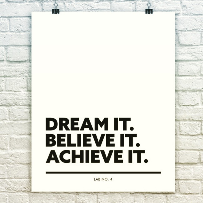 Dream It Believe It Achieve It.JPG