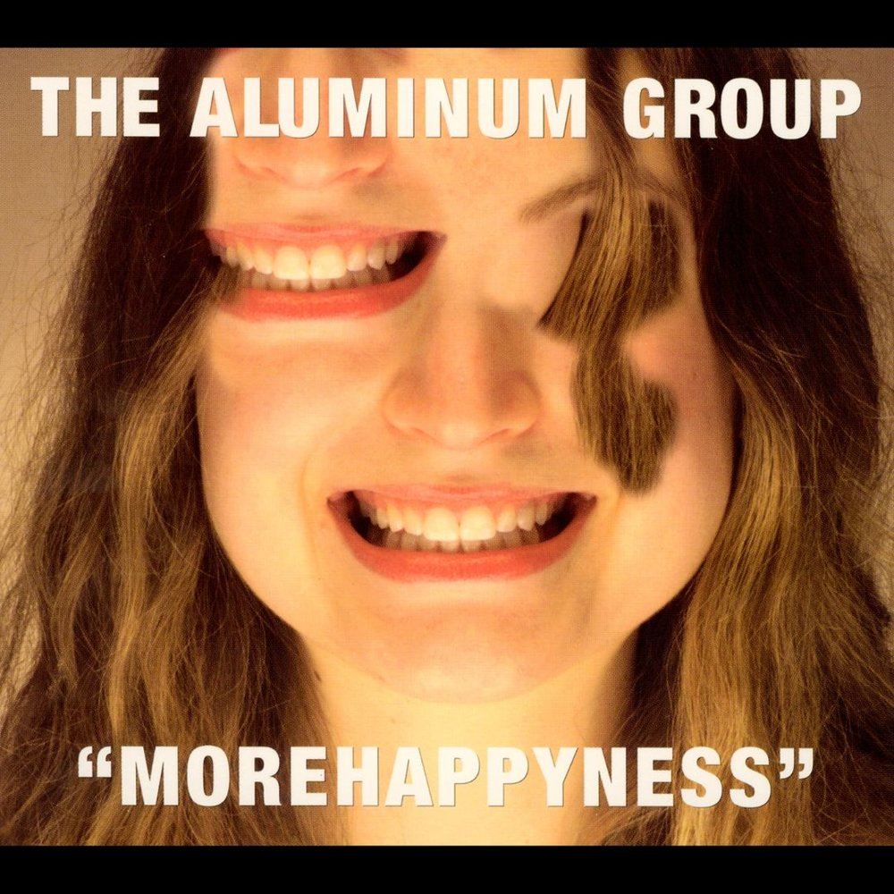 "The Aluminum Group ""More Happyness"" 2003"
