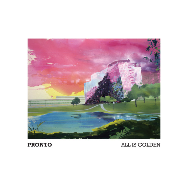 "Pronto ""All Is Golden"" 2009"