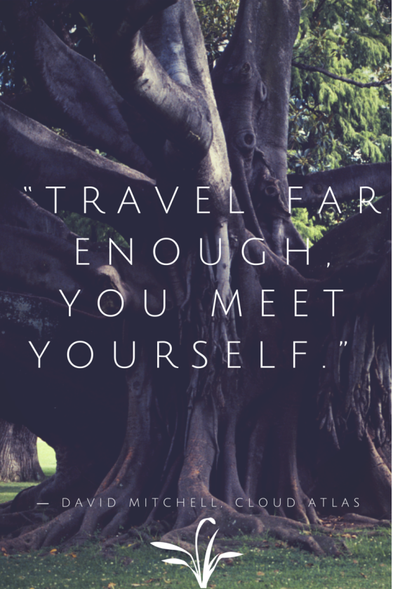"""Travel far enough, you meet yourself."""