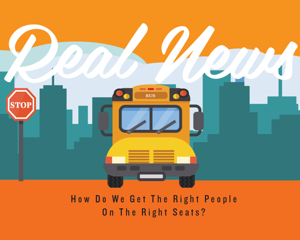 REAL NEWS NOV 2017 In this issue, we bring you advice on getting the right people on the right seats, tips on how to build a feedback-rich culture, and more!