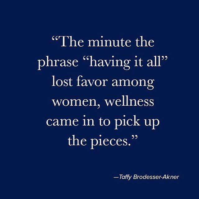 """The minute the phrase ""having it all"" lost favor among women, wellness came in to pick up the pieces. It was a way to reorient ourselves — we were not in service to anyone else, and we were worthy subjects of our own care. It wasn't about achieving; it was about putting ourselves at the top of a list that we hadn't even previously been on. Wellness was maybe a result of too much having it all, too much pursuit, too many boxes that we'd seen our exhausted mothers fall into bed without checking off. Wellness arrived because it was gravely needed."" 🙏🙏🙏"