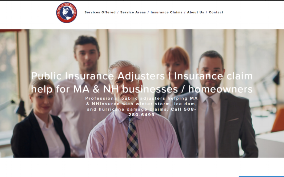 Global Patriot Adjusters   A public insurance adjuster company based in NH needed to increase their number of potential clients visiting their website through google search and PPC ads. A responsive design with rich content was needed. Moving them from wordpress to Squarespace gave me greater control of their design and content. I also enabled live chat and integrated a robust online form system.  →  Visit    live website