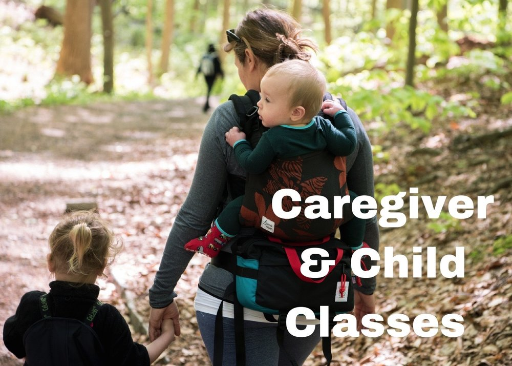 CAREGIVER & CHILD classes for children ages 2 - 5                                     Each Fall, Winter and Spring                        NEW! NOW OFFING BABYWEARING HIKES!