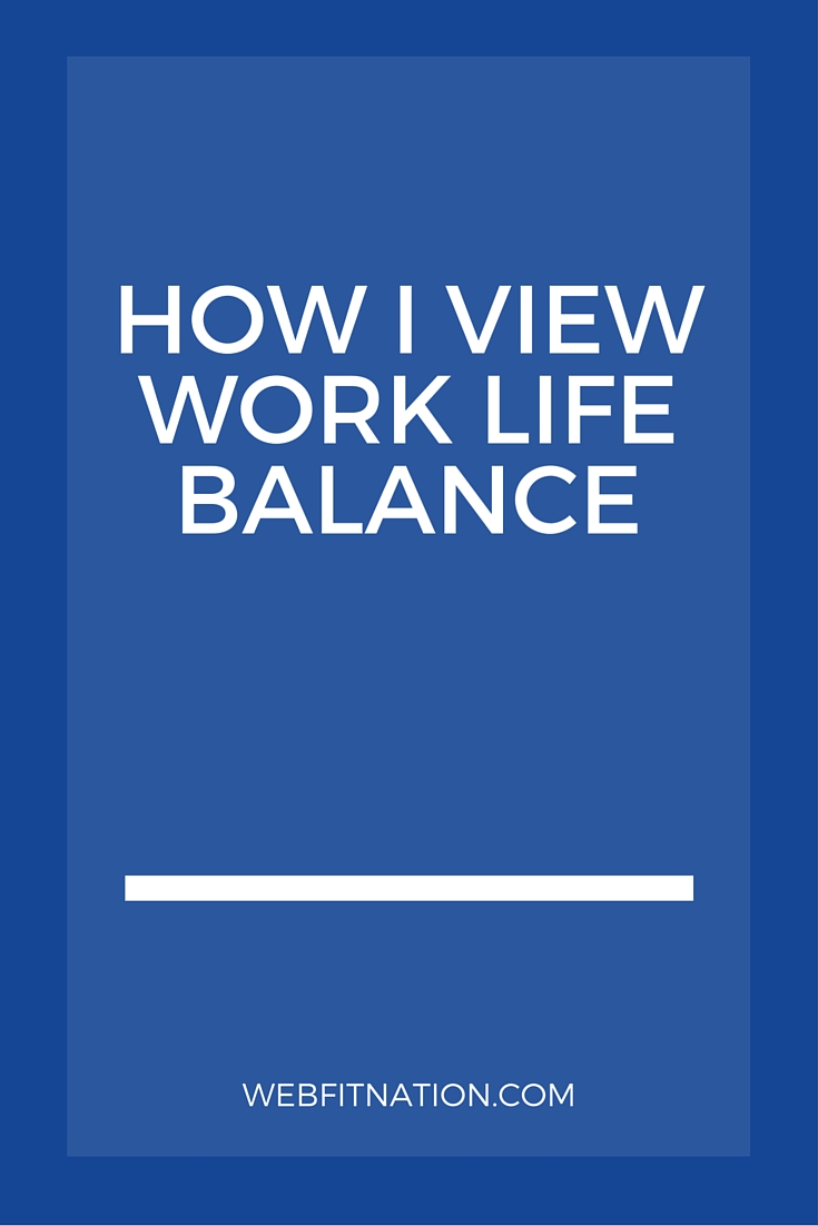 How I View Work Life Balance
