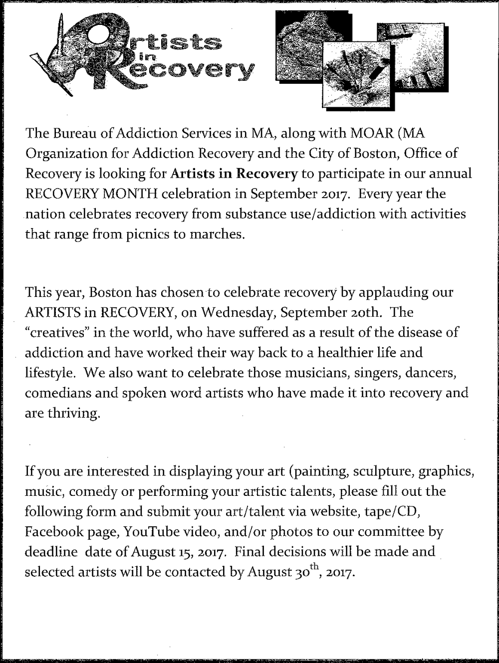 Calling Artists in Recovery! - The Bureau of Addiction Services in Massachusetts, along with the Massachusetts Organization for Addiction Recovery, is looking for Artists in Recovery to participate in Recovery Month 2017 programming. If you are an artist in recovery interested in displaying your art, email Elizabeth@MOAR-Recovery.org for more information on how to apply. DEADLINE for application is August 15.